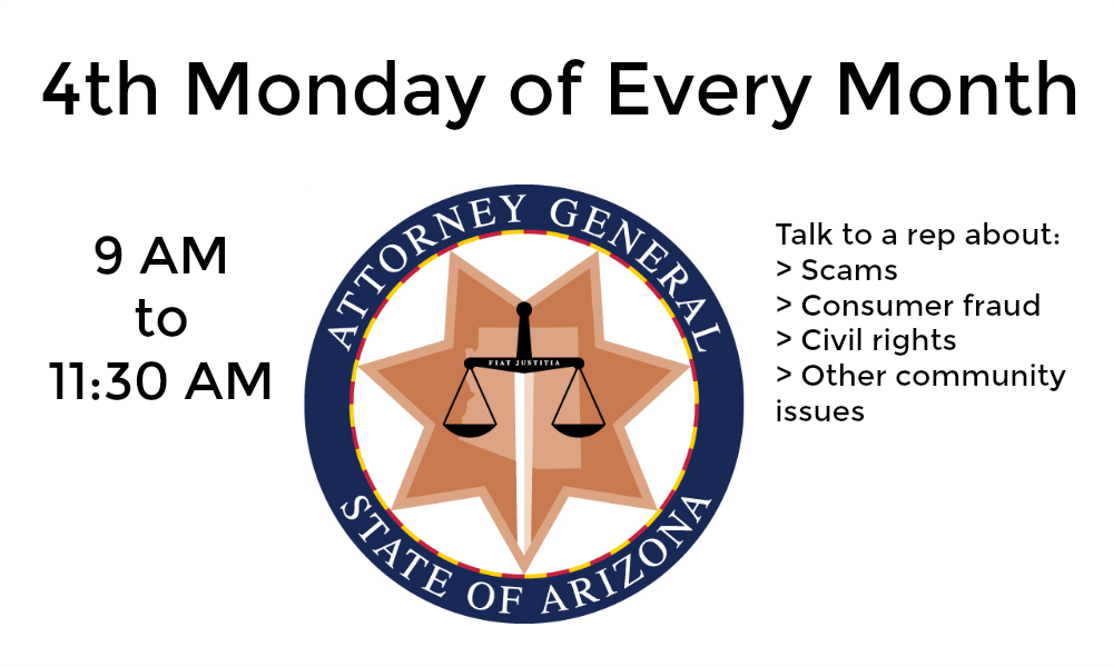 The Attorney Generals office is here on the 4th Monday of every month from 9 to 11:30 AM.
