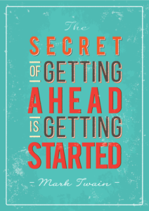 The secret of getting ahead is getting started Mark Twain