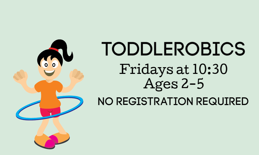 Child hula hooping with words Toddlerobics Fridays at 10:30 Ages 2-5 No registration required