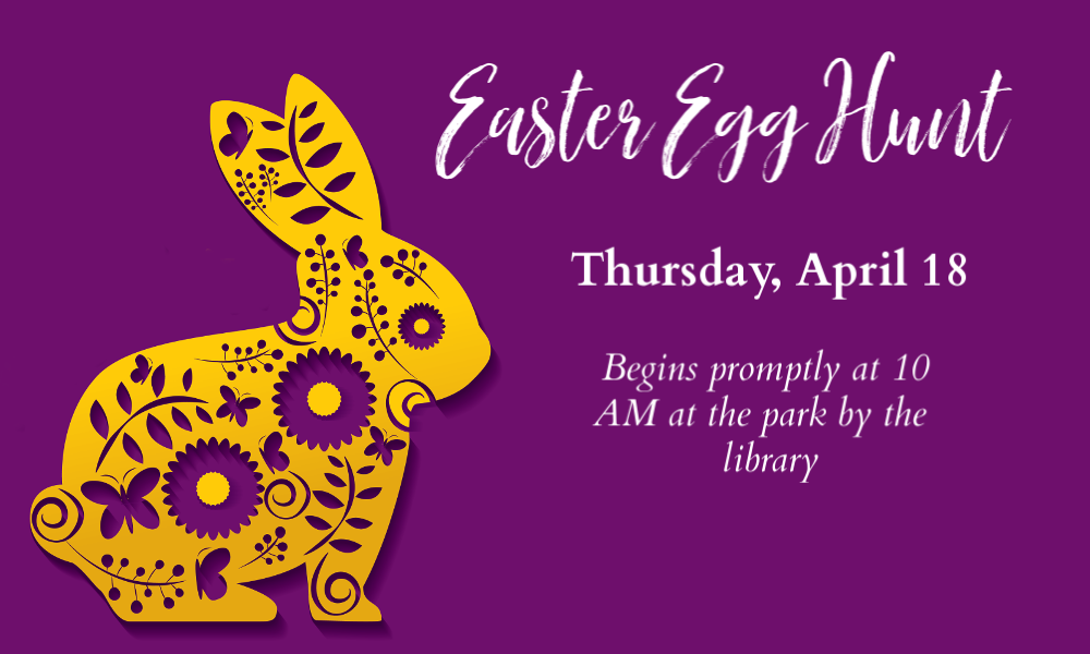 Bunny with Easter Egg Hunt, Thursday, April 18, Begins promptly at 10 AM at the park by the library